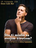 Ivica Lazaneo: Šta ti misliš sa svojim životom? / stand-up comedy show