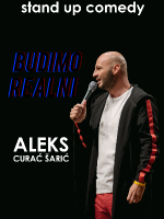 [OTKAZANO] BUDIMO REALNI -Aleks Curać Šarić-STAND UP COMEDY by LAJNAP