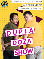 DUPLA DOZA - STAND UP COMEDY SHOW BY G. VINČIĆ I M. DEJANOVIĆ