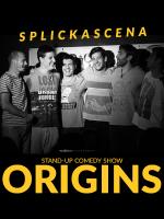 STAND UP: SPLICKASCENA - ORIGINS!